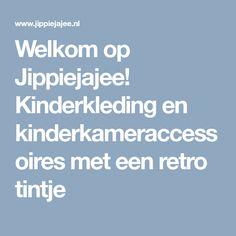 Welkom op Jippiejajee! Kinderkleding en kinderkameraccessoires met een retro tintje