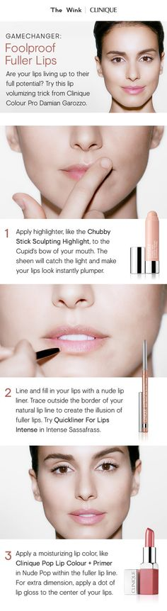 Try this lip volumizing trick from Clinique Colour Pro Damian Garozzo. 1. Apply Chubby Stick Sculpting Highlight to the Cupid's bow of your mouth. 2. Line and fill in your lips with a nude liner like Quickliner For Lips in Intense Sassafrass. Trace outside the border of your natural lip line to create the illusion of fuller lips. 3. Apply Clinique Pop Lip Colour + Primer in Nude Pop within the fuller lip line. For extra dimension, apply a dot of lip gloss to the center of your lips.
