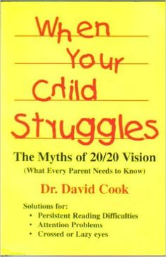 When Your Child Struggles The Myths of 20/20 Vision: What Every Parent Needs to Know: David Cook: 9780963265708: Amazon.com: Books