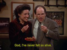 When she was eating food and said exactly how you feel every time you eat food. | 24 Times Elaine Benes Spoke Straight To Your Soul
