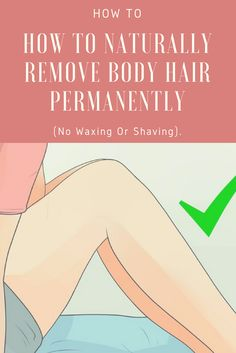 How To Naturally Remove Body Hair Permanently. (No Waxing Or Shaving)