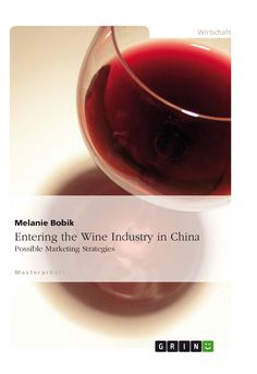 Entering the Wine Industry in China. GRIN: http://grin.to/Otb5W Amazon: http://grin.to/qjWNk