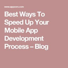 Best Ways To Speed Up Your Mobile App Development Process – Blog