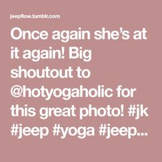Once again she's at it again! Big shoutout to @hotyogaholic for this great photo! #jk #jeep #yoga #jeepgirl #yogagirl #flexyfriday #flexible #JEEPGIRLFRIDAYS #JEEPFLOW