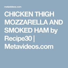 CHICKEN THIGH MOZZARELLA AND SMOKED HAM by Recipe30 | Metavideos.com