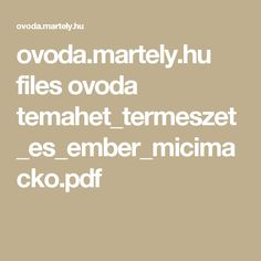 ovoda.martely.hu files ovoda temahet_termeszet_es_ember_micimacko.pdf