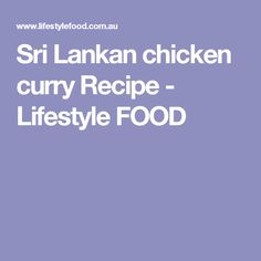 Sri Lankan chicken curry Recipe - Lifestyle FOOD