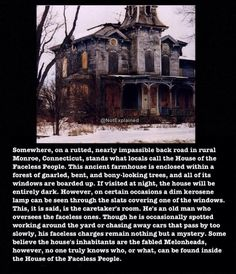 Creepypasta- House of the Faceless People Short Creepy Stories, Spooky Stories, Ghost Stories, Horror Stories, Bizarre Stories, Creepy Facts, Wtf Fun Facts, Creepy Stuff, Creepy Things