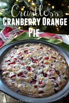 The amazing aroma while it bakes, the delicious sweet-tart flavor, and a super easy recipe are all reasons to love this Crustless Cranberry Orange Pie.