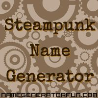 The Steampunk Name Generator: Your Victorian Steampunk Name