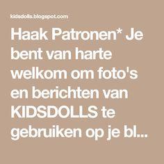 Haak Patronen* Je bent van harte welkom om foto's en berichten van KIDSDOLLS te gebruiken op je blog of website* Plaats wel een link of ...