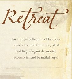 RETREAT - An all-new collection of fabulous French inspired furniture, plush bedding, elegant decorative accessories and beautiful rugs.