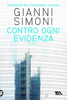 La nuova indagine del commissario Lucchesi (dal 13 marzo 2014 - http://www.tealibri.it/generi/gialli_e_mystery/contro_ogni_evidenza_9788850233397.php).