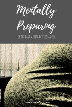 The last month of pregnancy is a marathon! Here are a few pointers to mentally prepare yourself for this very unique time in your life!