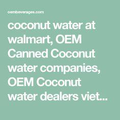 coconut water at walmart, OEM Canned Coconut water companies, OEM Coconut water dealers vietnam, Vietnam OEM Pure Coconut water companies, Wholesale OEM Canned Coconut water Vietnam, Wholesale OEM natural Coconut water Vietnam