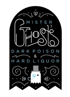 Mister Ghost is a spirit brewer of fine spirits, and Evil Supply is gladdened to have the typography of his old labels