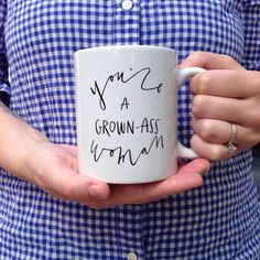 you're a grown-ass woman coffee mug// 11oz, white mug, black lettering, front and back by cbrannendesign on Etsy https://www.etsy.com/listing/230610748/youre-a-grown-ass-woman-coffee-mug-11oz
