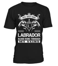 LABRADOR Blood Runs Through My Veins  Funny Labrador T-shirt, Best Labrador T-shirt