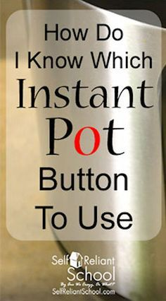 How Do I Know Which Instant Pot Button To Use?