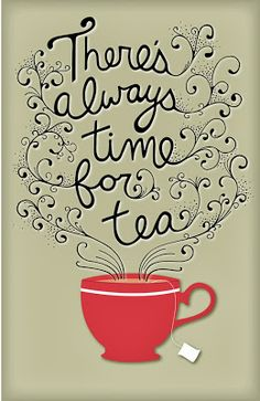 """Art Lettering, Coffee, Tea, """"There is always time for tea"""" - cool poster - tea theme - The Words, Café Chocolate, Tea Quotes, Tea Time Quotes, Quotes About Tea, Food Quotes, Pause Café, Green Tea Benefits, Cuppa Tea"""