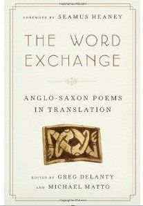 The Word Exchange: Anglo-Saxon Poems in Translation ed. by Greg Delanty and Michael Matto
