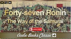 Audio-book: The Way of the Samurai / The Forty Seven Ronin. Justice, courage, loyalty, self control: the qualities essential to the Samurai warriors of Japan...