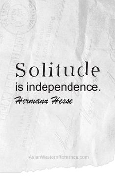 ♂ Graphic Quotes-Solitude is independence by Hermann Hesse Great Quotes, Quotes To Live By, Me Quotes, Inspirational Quotes, Unity Quotes, Qoutes, Hermann Hesse, Viktor Frankl, Intj