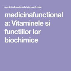 medicinafunctionala: Vitaminele si functiilor lor biochimice Metabolism, Medicine, Biochemistry