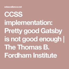 CCSS implementation: Pretty good Gatsby is not good enough | The Thomas B. Fordham Institute