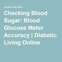 Checking Blood Sugar: Blood Glucose Meter Accuracy | Diabetic Living Online