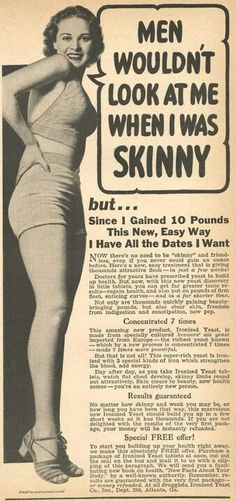 An ad from the 40's or 50's era. The skinny was not the IN thing back then ...bring it back