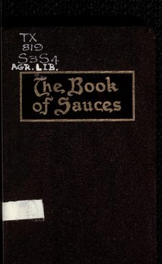The Book Of Sauces By Charles Herman Senn - - (archive) Retro Recipes, Old Recipes, Vintage Recipes, Cookbook Recipes, Cooking Recipes, Family Recipes, Cooking Ribs, Cooking Stuff, Recipies
