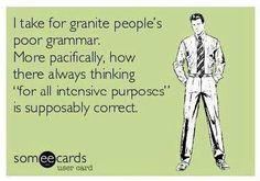 """I take for granite people's poor grammar. More pacifically, how there always thinking """"for all intensive purposes"""" is supposably correct."""" E-card - English class memes Grammar Memes, Grammar And Punctuation, Grammar Funny, Grammar Skills, Teaching Grammar, Single Dad Laughing, Stress, Word Nerd, Pet Peeves"""