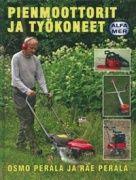 Pienmoottorit ja työkoneet / Osmo Perälä ja Rae Perälä. Kirjassa esitellään tavallisten omakotitaloissa ja kesäasunnoilla käytettävien piha- ja puutarhakoneiden lisäksi myös moottori- ja raivaussahat sekä pienet perämoottorit.