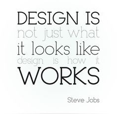 Steve Jobs | Design is not just what it looks like, design is how it works