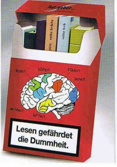 Reading - it damages stupidity and ignorance Lesen gefährdet die Dummheit