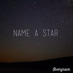 I always wanted someone to name a star for me, perhaps now, given that hasn't happened I will name one for my children.