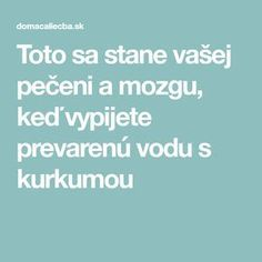 Toto sa stane vašej pečeni a mozgu, keď vypijete prevarenú vodu s kurkumou Weight Loss Plans, Aloe Vera, Detox, Food And Drink, How To Plan, Chic Chic, Gardening, Sport, Hair