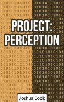 Project: Perception, an ebook by Joshua Cook at Smashwords