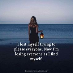 I lost myself trying to please everyone. Now I'm losing everyone as I find myself.