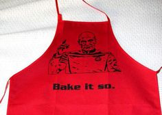 Picard apron. oh love it..make it so no.1 has a long history with me and the husband <3