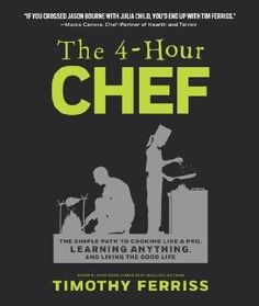 The 4-Hour Chef : The Simple Path to Cooking Like a Pro, Learning Anything, and Living the Good Life Official UK Edition by Timothy Ferriss #cuisine