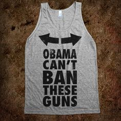 Obama Can't Ban These Guns - Merica Guns And Fun - Skreened T-shirts, Organic Shirts, Hoodies, Kids Tees, Baby One-Pieces and Tote Bags Custom T-Shirts, Organic Shirts, Hoodies, Novelty Gifts, Kids Apparel, Baby One-Pieces | Skreened - Ethical Custom Apparel