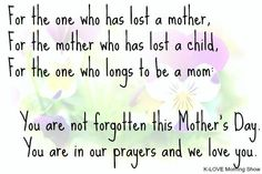 For the one who has lost a mother, for the mother who has lost a child, for the one who longs to be a mom: You are not forgotten this #MothersDay. You are in our prayers and we love you.