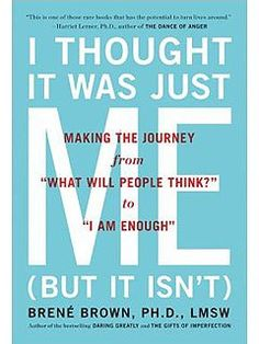 I Thought It Was Just Me (but it isnt): Making the Journey from What Will People Think? to I Am Enough eBook: Brene Brown: Kindle Store I Love Books, Good Books, Books To Read, My Books, Reading Books, Sci Fi Books, Book Club Books, Reading Rainbow, Inspirational Books