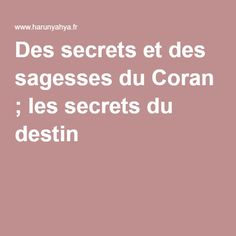 Des secrets et des sagesses du Coran ; les secrets du destin