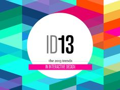 trends-in-interactive-design-2013 by Prophets Agency via Slideshare
