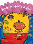 Bumba no quiere dormir. Hahn, Cyril. Bumba quiere jugar al escondite con sus amigos los animales antes de irse a dormir, aunque ellos no tienen muchas ganas. Sin embargo, todo cambia cuando al murciélago se le ocurre jugar a «Muerde-a-Bumba». Otros animales secundarán su propuesta y Bumba acabará muerto de miedo.