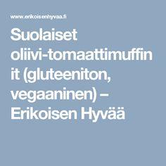 Suolaiset oliivi-tomaattimuffinit (gluteeniton, vegaaninen) – Erikoisen Hyvää
