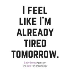 I feel like I'm already tired tomorrow. The exhaustion is real! Tired Quotes, Sleep Quotes, Pregnancy Humor, The Funny, True Stories, Funny Quotes, Qoutes, Motivational Memes, Funny Memes